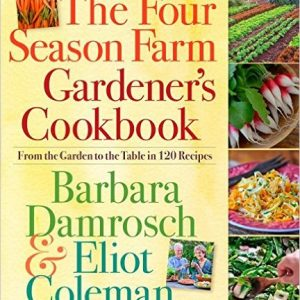 The Four Season Farm Gardener's Cookbook Eliot Coleman & Barbara Damrosch
